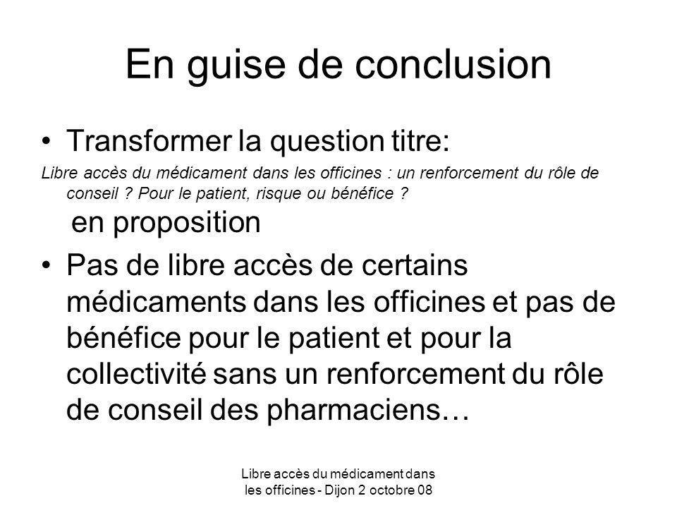 Libre accès du médicament dans les officines - Dijon 2 octobre 08 En guise de conclusion Transformer la question titre: Libre accès du médicament dans