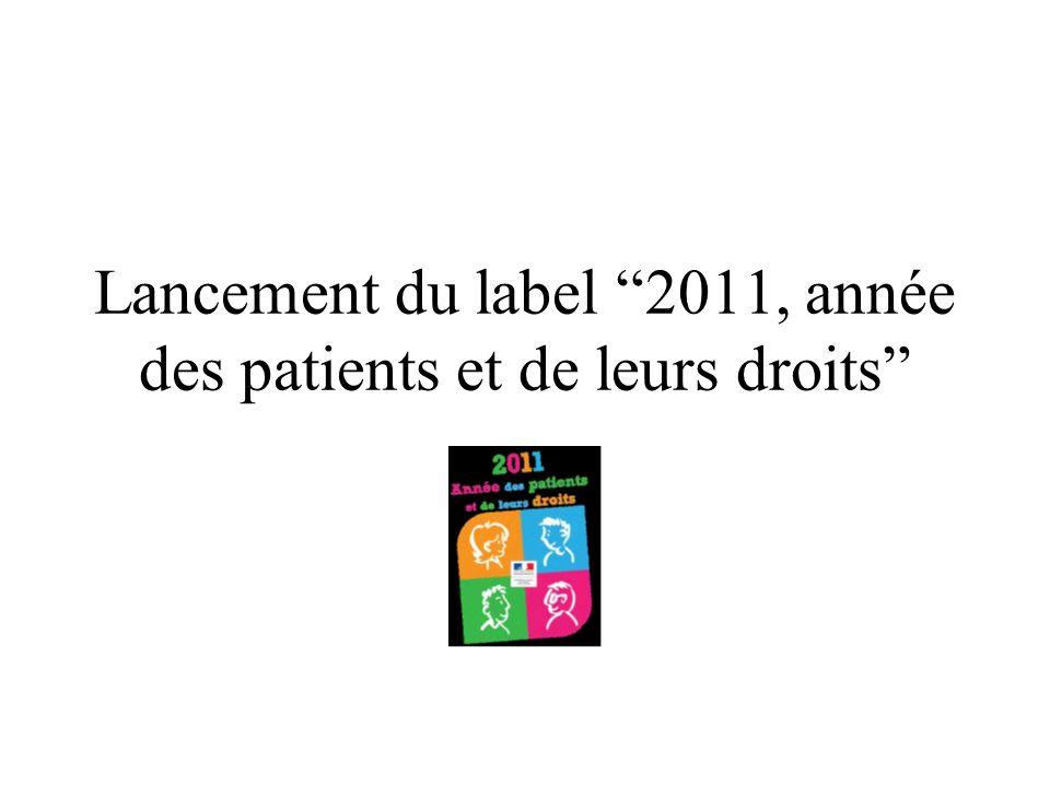 LABEL « 2011 année des patients et de leurs droits» Cette initiative sinscrit dans la continuité du Prix « Droits des Patients » qui a été initié en 2010 dans le cadre de la journée européenne des Droits des Patients (18 Avril).