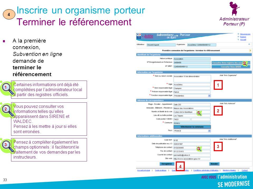 33 Inscrire un organisme porteur Terminer le référencement A la première connexion, Subvention en ligne demande de terminer le référencement Administr