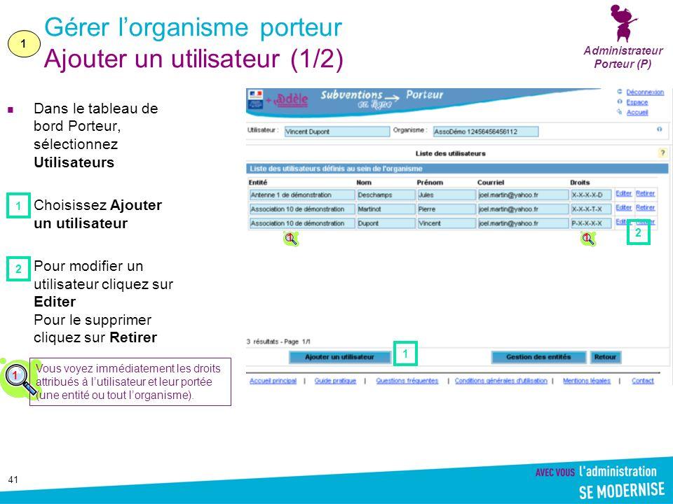 41 Gérer lorganisme porteur Ajouter un utilisateur (1/2) Dans le tableau de bord Porteur, sélectionnez Utilisateurs Choisissez Ajouter un utilisateur