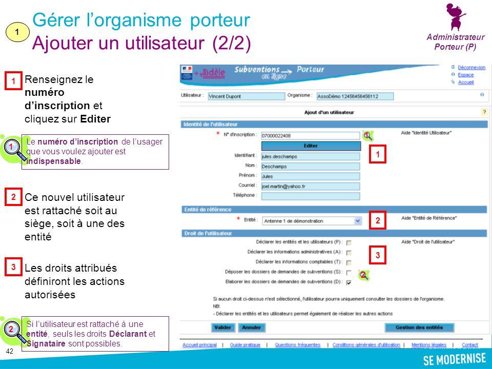 42 Gérer lorganisme porteur Ajouter un utilisateur (2/2) Renseignez le numéro dinscription et cliquez sur Editer Ce nouvel utilisateur est rattaché so