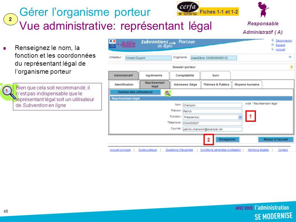 48 Gérer lorganisme porteur Vue administrative: représentant légal Renseignez le nom, la fonction et les coordonnées du représentant légal de lorganis