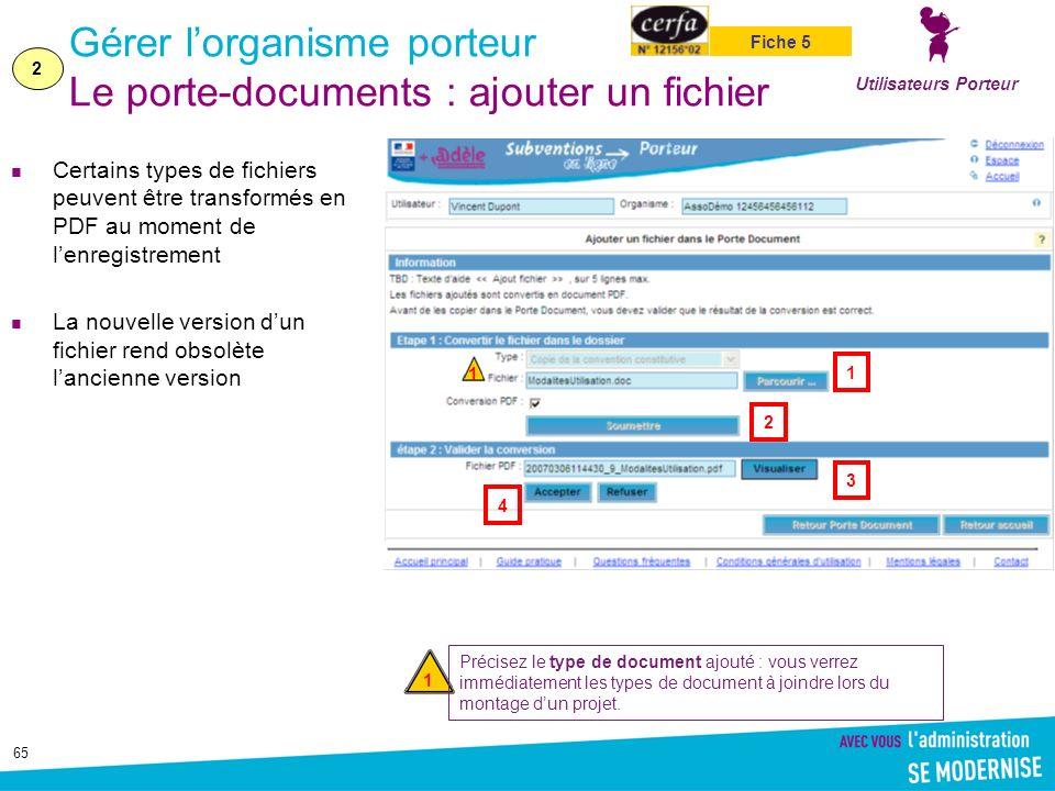 65 Gérer lorganisme porteur Le porte-documents : ajouter un fichier Certains types de fichiers peuvent être transformés en PDF au moment de lenregistr