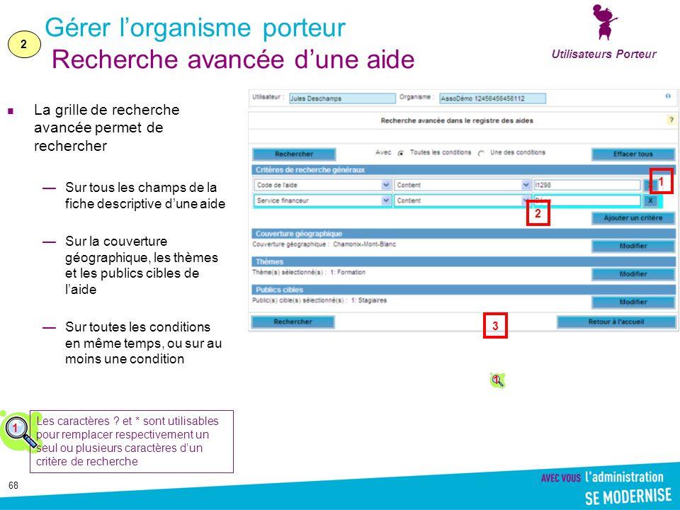 68 Gérer lorganisme porteur Recherche avancée dune aide La grille de recherche avancée permet de rechercher Sur tous les champs de la fiche descriptiv