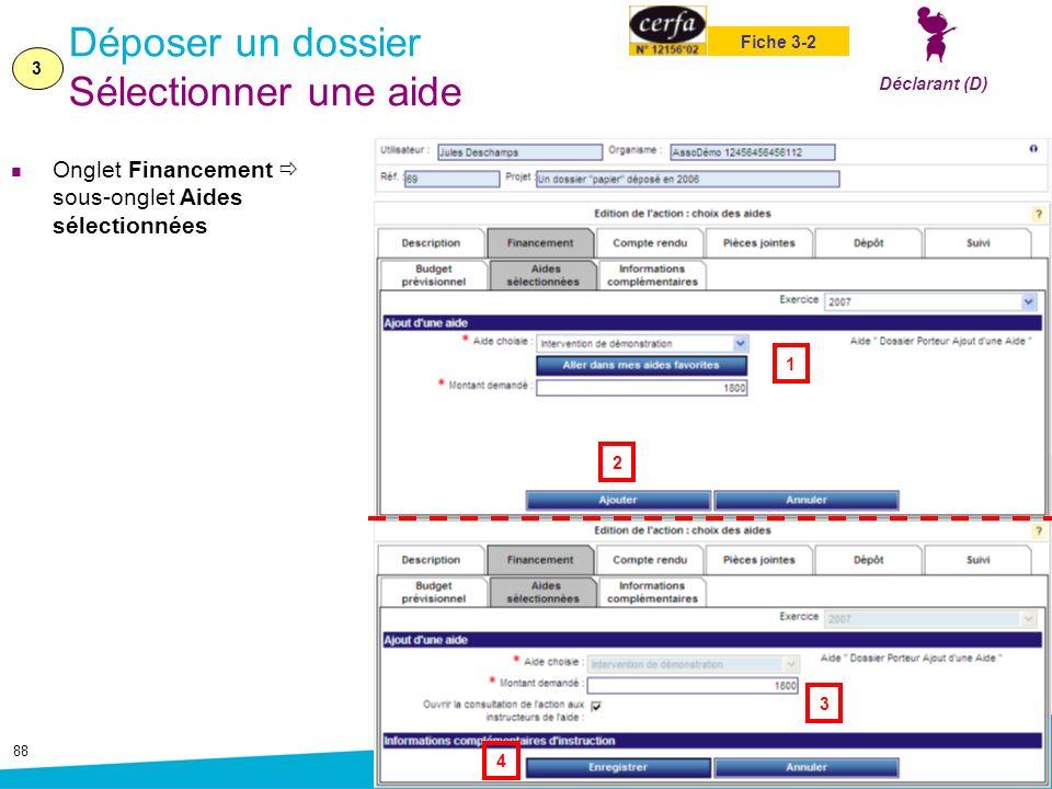 88 Déposer un dossier Sélectionner une aide Onglet Financement sous-onglet Aides sélectionnées 3 Déclarant (D) Fiche 3-2 1 2 4 3