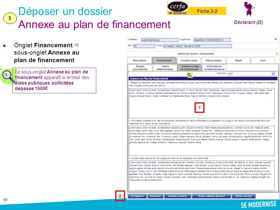 91 Déposer un dossier Annexe au plan de financement Onglet Financement sous-onglet Annexe au plan de financement 3 Déclarant (D) Fiche 3-2 1 2 1 Le so