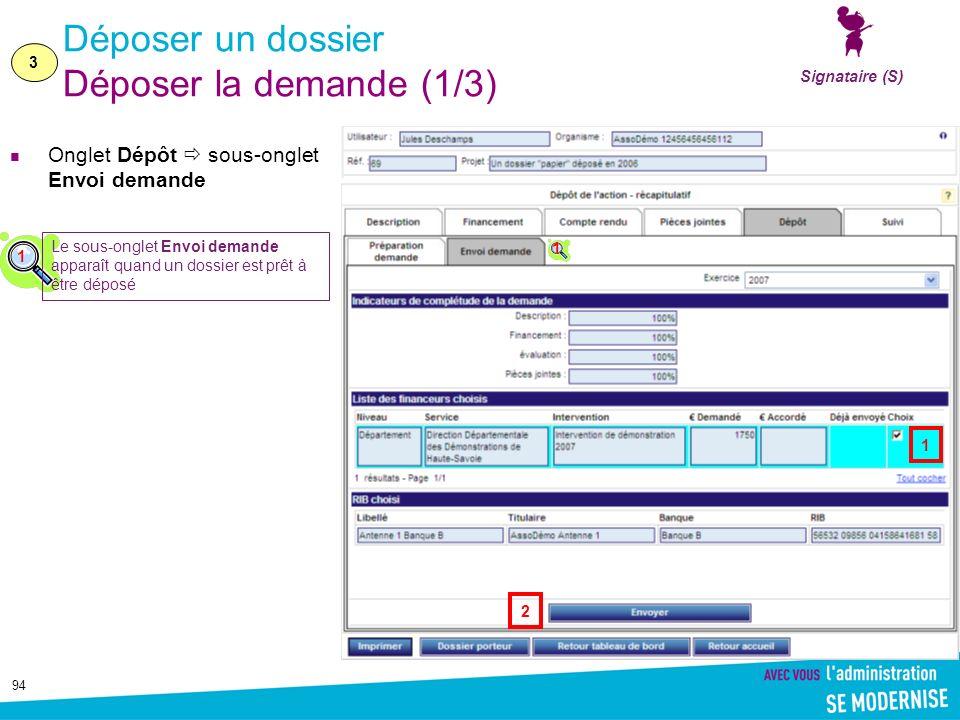 94 Déposer un dossier Déposer la demande (1/3) Onglet Dépôt sous-onglet Envoi demande 3 Signataire (S) 1 Le sous-onglet Envoi demande apparaît quand un dossier est prêt à être déposé 1 1 2