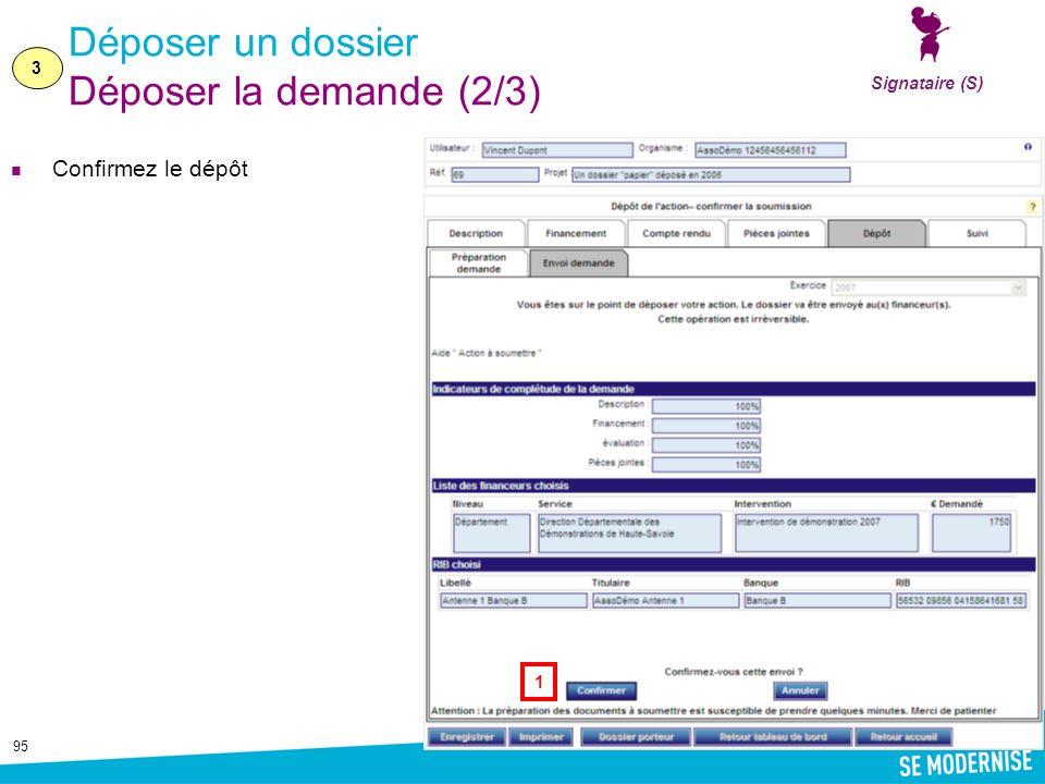 95 Déposer un dossier Déposer la demande (2/3) Confirmez le dépôt 3 Signataire (S) 1