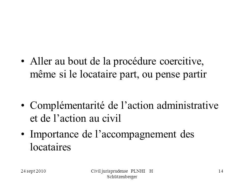 24 sept 2010Civil jurisprudense PLNHI H Schützenberger 14 Aller au bout de la procédure coercitive, même si le locataire part, ou pense partir Complém