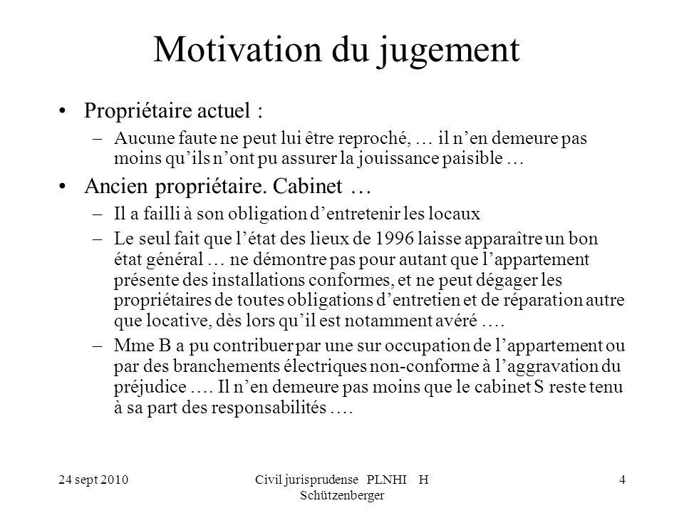 24 sept 2010Civil jurisprudense PLNHI H Schützenberger 4 Motivation du jugement Propriétaire actuel : –Aucune faute ne peut lui être reproché, … il ne