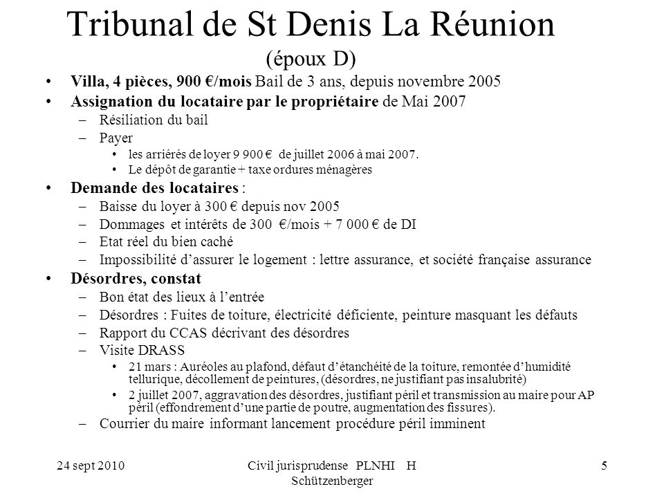 24 sept 2010Civil jurisprudense PLNHI H Schützenberger 5 Tribunal de St Denis La Réunion (époux D) Villa, 4 pièces, 900 /mois Bail de 3 ans, depuis no