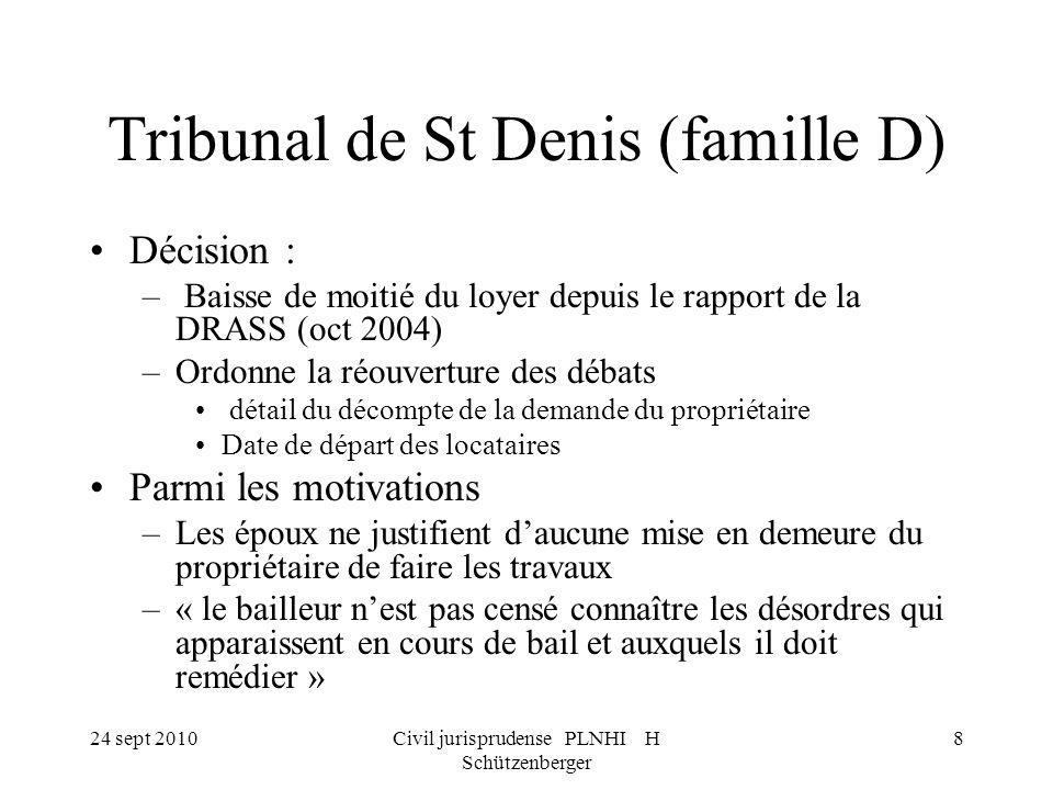 24 sept 2010Civil jurisprudense PLNHI H Schützenberger 8 Tribunal de St Denis (famille D) Décision : – Baisse de moitié du loyer depuis le rapport de