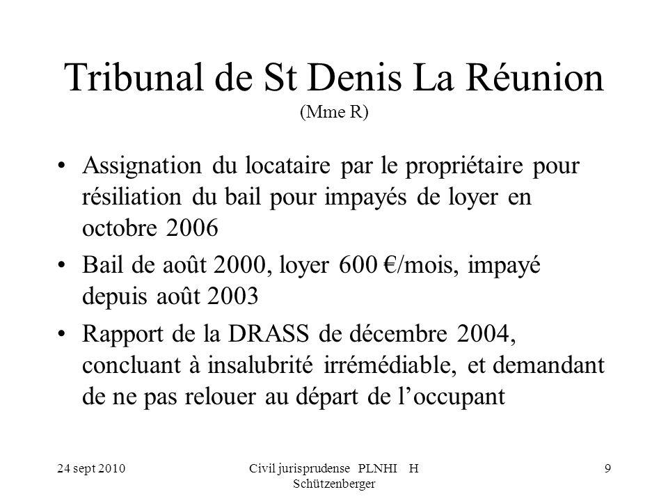 24 sept 2010Civil jurisprudense PLNHI H Schützenberger 9 Tribunal de St Denis La Réunion (Mme R) Assignation du locataire par le propriétaire pour rés