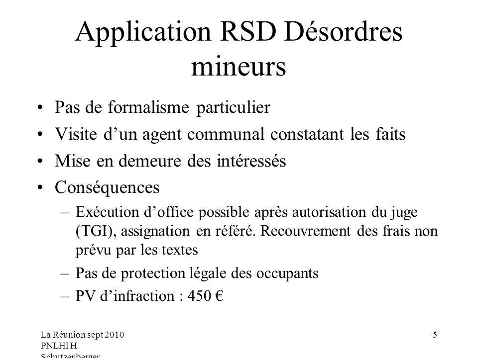 La Réunion sept 2010 PNLHI H Schutzenberger 5 Application RSD Désordres mineurs Pas de formalisme particulier Visite dun agent communal constatant les