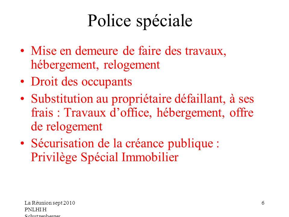 La Réunion sept 2010 PNLHI H Schutzenberger 6 Police spéciale Mise en demeure de faire des travaux, hébergement, relogement Droit des occupants Substi