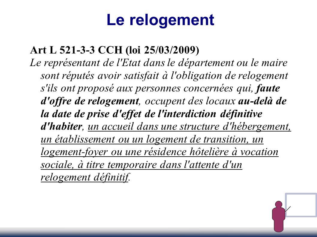 Art L 521-3-3 CCH (loi 25/03/2009) Le représentant de l'Etat dans le département ou le maire sont réputés avoir satisfait à l'obligation de relogement