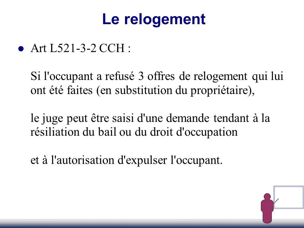 Art L521-3-2 CCH : Si l'occupant a refusé 3 offres de relogement qui lui ont été faites (en substitution du propriétaire), le juge peut être saisi d'u