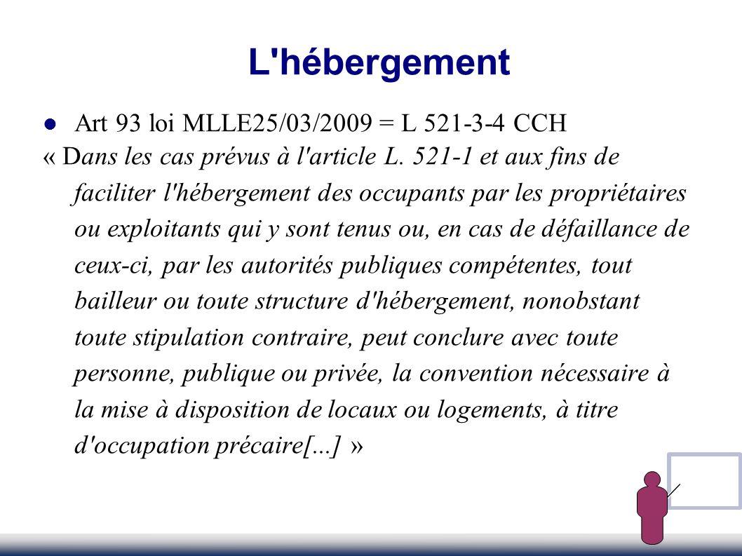 L'hébergement Art 93 loi MLLE25/03/2009 = L 521-3-4 CCH « Dans les cas prévus à l'article L. 521-1 et aux fins de faciliter l'hébergement des occupant