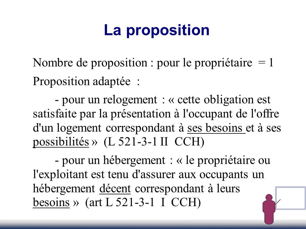 La proposition Nombre de proposition : pour le propriétaire = 1 Proposition adaptée : - pour un relogement : « cette obligation est satisfaite par la