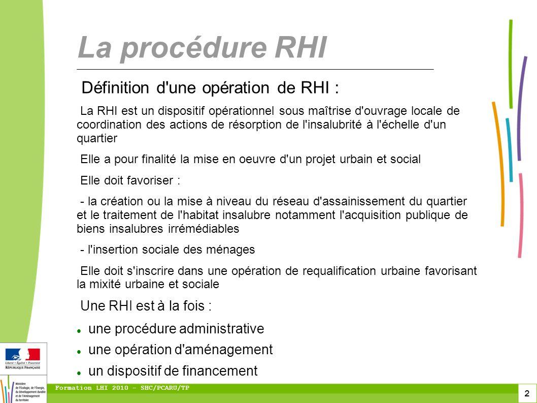 2 Formation LHI 2010 - SHC/PCARU/TP Définition d'une opération de RHI : La RHI est un dispositif opérationnel sous maîtrise d'ouvrage locale de coordi
