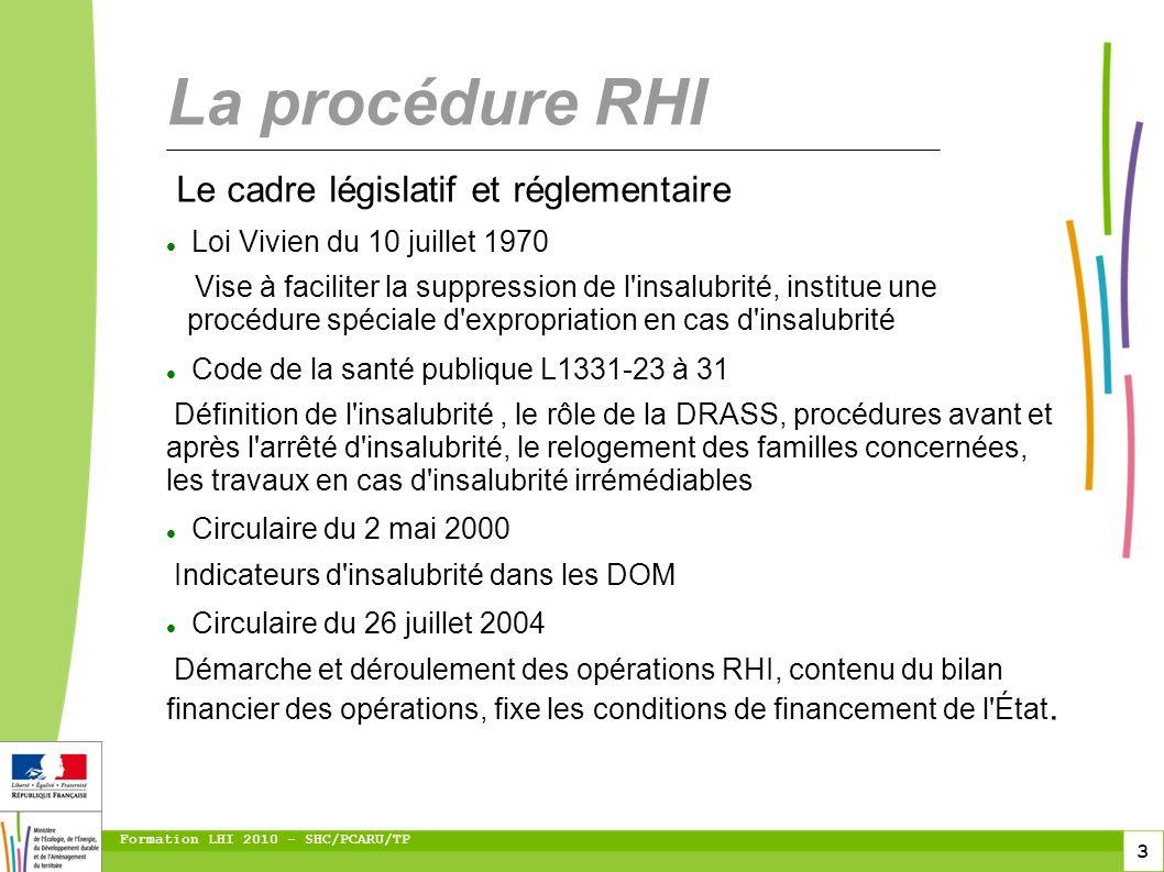 3 Formation LHI 2010 - SHC/PCARU/TP Le cadre législatif et réglementaire Loi Vivien du 10 juillet 1970 Vise à faciliter la suppression de l'insalubrit