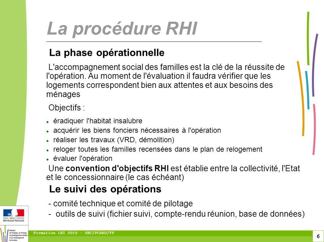 6 Formation LHI 2010 - SHC/PCARU/TP La phase opérationnelle L'accompagnement social des familles est la clé de la réussite de l'opération. Au moment d