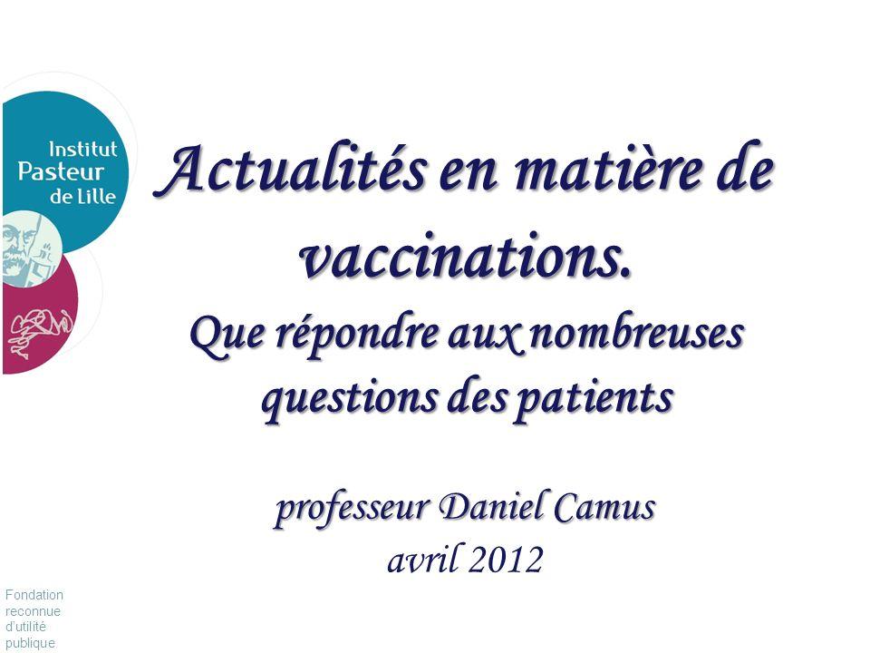 Fondation reconnue dutilité publique Pour vivre mieux, plus longtemps Actualités en matière de vaccinations. Que répondre aux nombreuses questions des