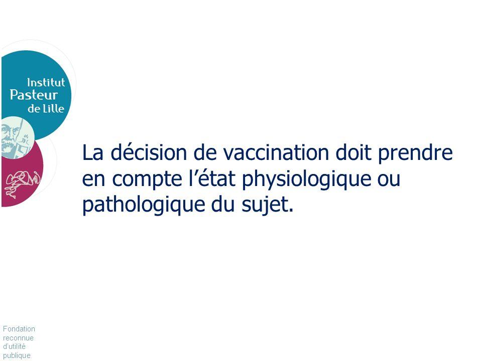 Fondation reconnue dutilité publique Pour vivre mieux, plus longtemps La décision de vaccination doit prendre en compte létat physiologique ou patholo