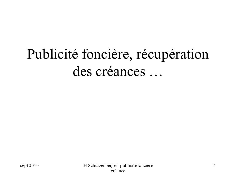 sept 2010H Schutzenberger publicité foncière créance 2 Publicité foncière Inscription au fichier immobilier (hypothèques).