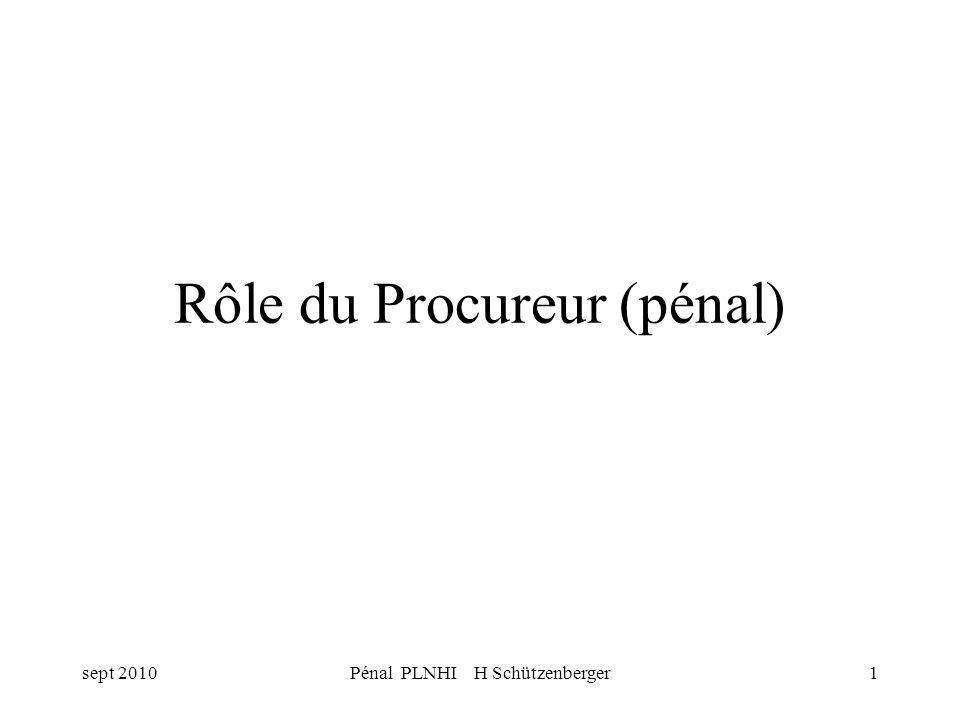 sept 2010Pénal PLNHI H Schützenberger1 Rôle du Procureur (pénal)