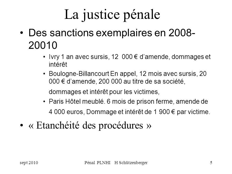sept 2010Pénal PLNHI H Schützenberger5 La justice pénale Des sanctions exemplaires en 2008- 20010 Ivry 1 an avec sursis, 12 000 damende, dommages et i
