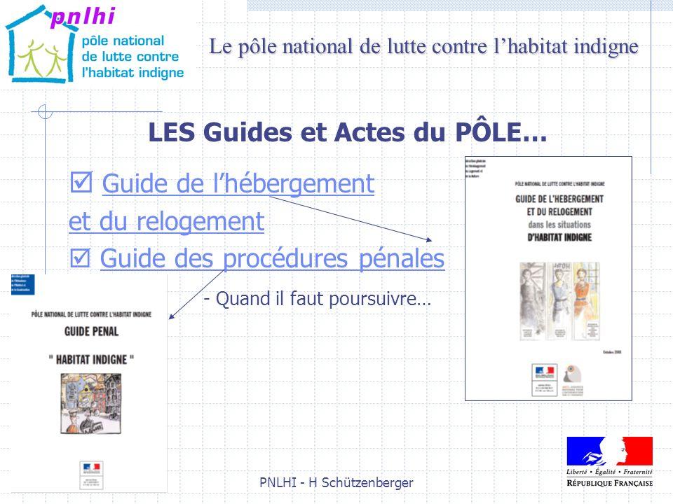 PNLHI - H Schützenberger7 LES Guides et Actes du PÔLE… Guide de lhébergement et du relogement Guide des procédures pénales - Quand il faut poursuivre…