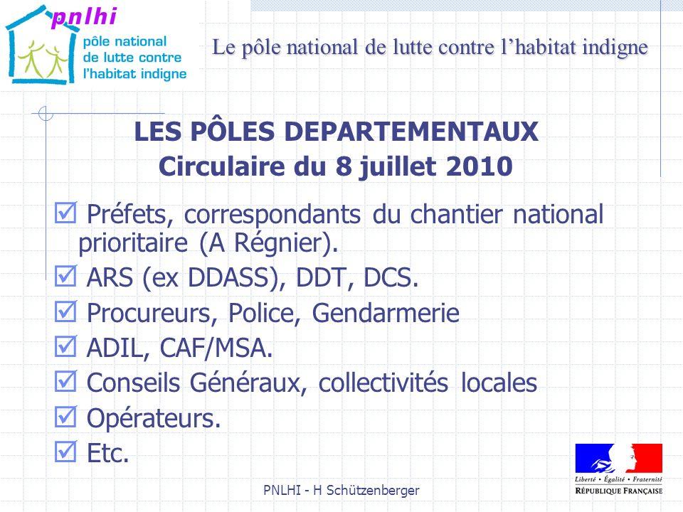 PNLHI - H Schützenberger9 LES PÔLES DEPARTEMENTAUX Circulaire du 8 juillet 2010 Préfets, correspondants du chantier national prioritaire (A Régnier).
