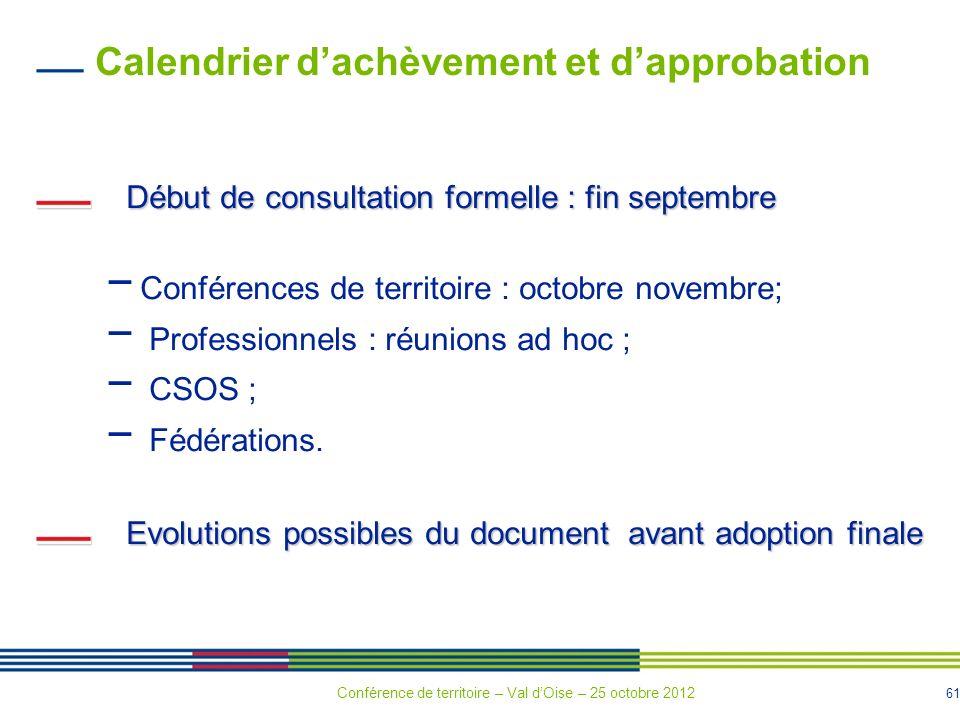 61 Calendrier dachèvement et dapprobation Début de consultation formelle : fin septembre Conférences de territoire : octobre novembre; Professionnels : réunions ad hoc ; CSOS ; Fédérations.