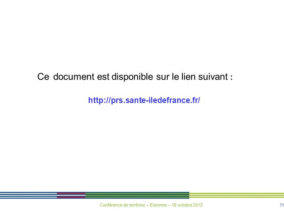 71 Ce document est disponible sur le lien suivant : http://prs.sante-iledefrance.fr/ Conférence de territoire – Essonne – 18 octobre 2012
