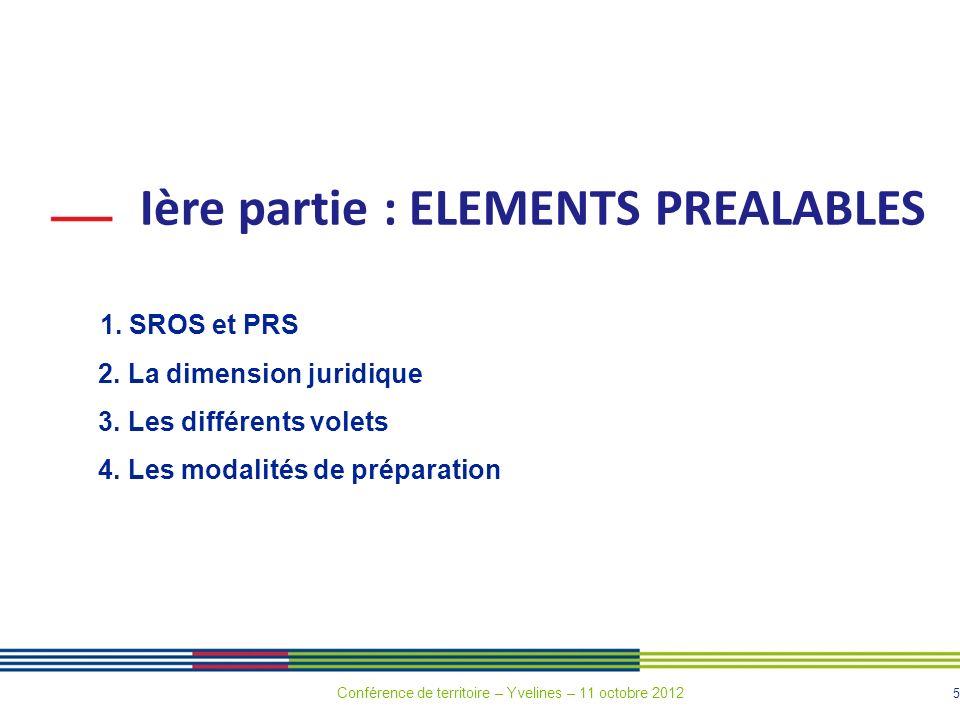 5 Ière partie : ELEMENTS PREALABLES 1. SROS et PRS 2. La dimension juridique 3. Les différents volets 4. Les modalités de préparation Conférence de te