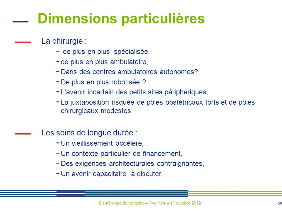 50 Dimensions particulières La chirurgie : - de plus en plus spécialisée, - de plus en plus ambulatoire, - Dans des centres ambulatoires autonomes? -