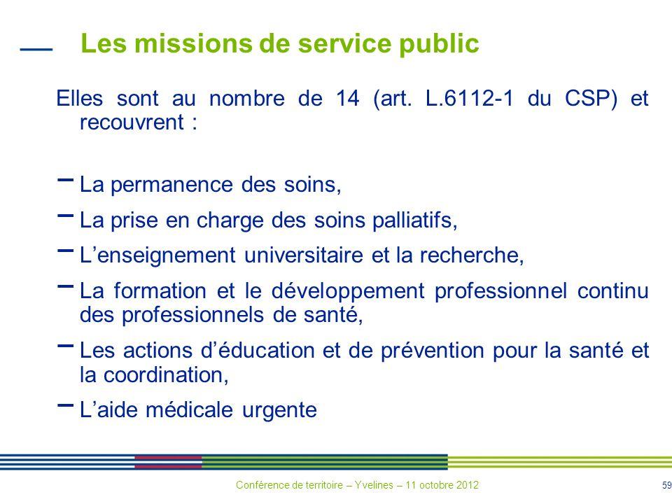 59 Les missions de service public Elles sont au nombre de 14 (art. L.6112-1 du CSP) et recouvrent : La permanence des soins, La prise en charge des so