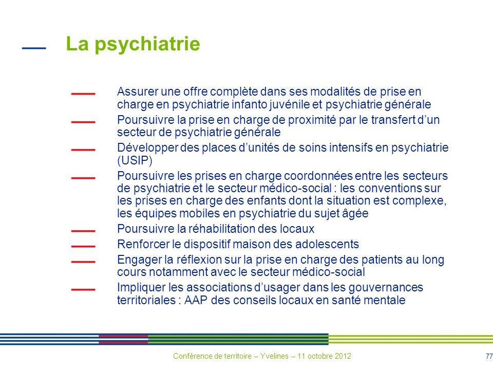 77 La psychiatrie Assurer une offre complète dans ses modalités de prise en charge en psychiatrie infanto juvénile et psychiatrie générale Poursuivre