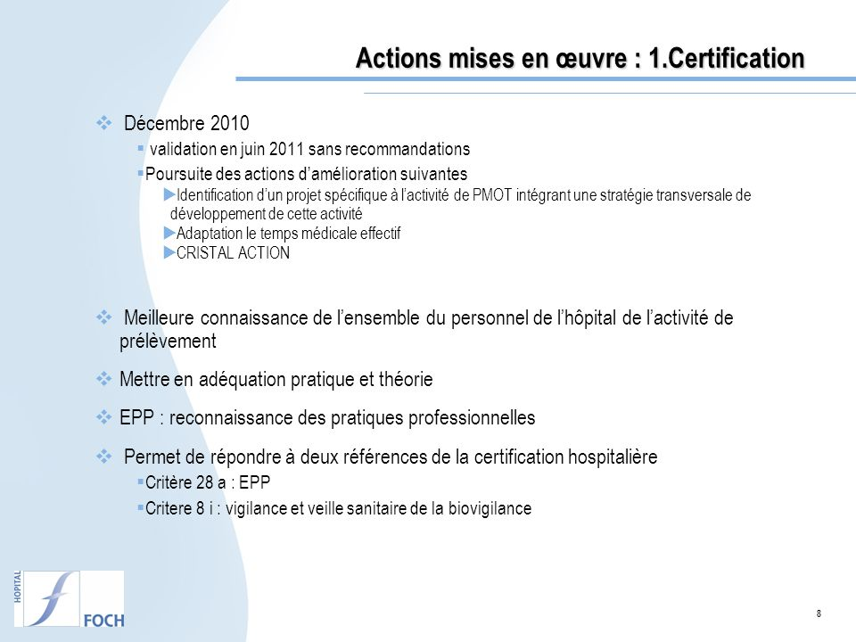 8 Actions mises en œuvre : 1.Certification Actions mises en œuvre : 1.Certification Décembre 2010 validation en juin 2011 sans recommandations Poursui