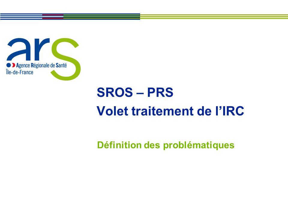 SROS – PRS Volet traitement de lIRC Définition des problématiques