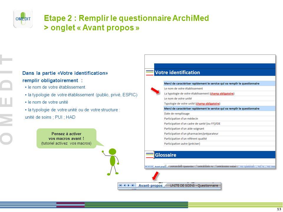 O M E D I T Etape 2 : Remplir le questionnaire ArchiMed > onglet « Avant propos » Dans la partie «Votre identification» remplir obligatoirement : le n