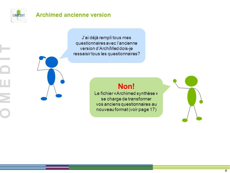 O M E D I T Archimed ancienne version Jai déjà rempli tous mes questionnaires avec lancienne version dArchiMed dois-je ressaisir tous les questionnaires.