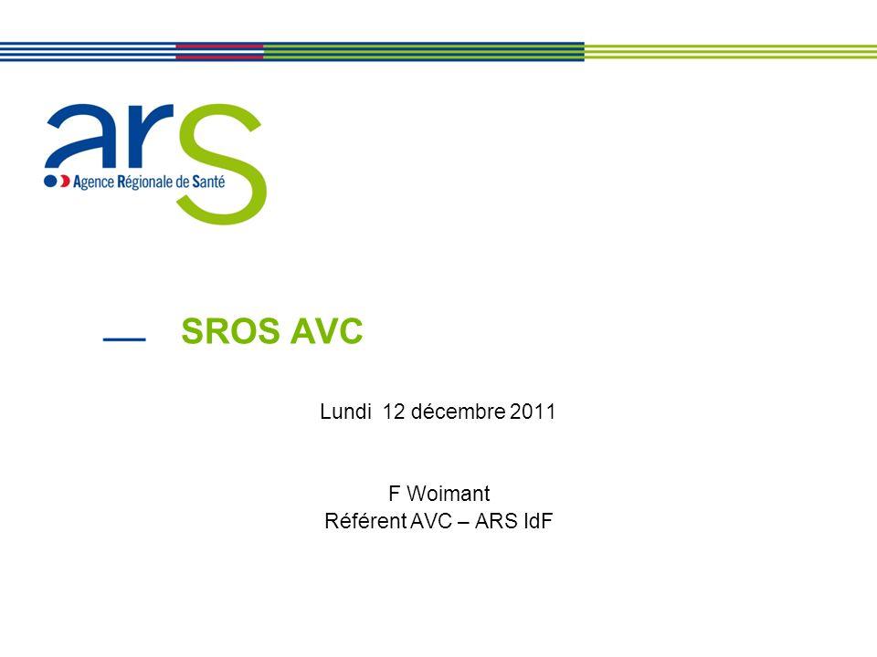 SROS AVC Lundi 12 décembre 2011 F Woimant Référent AVC – ARS IdF