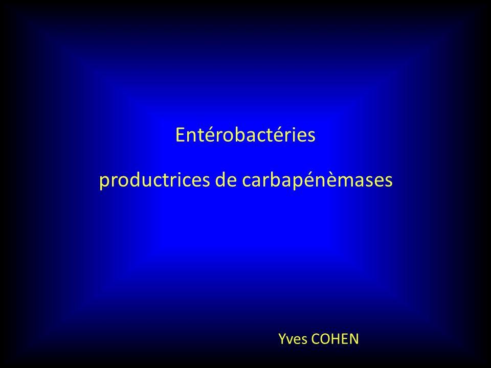 Entérobactéries productrices de carbapénèmases Yves COHEN