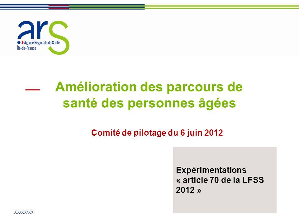 XX/XX/XX Amélioration des parcours de santé des personnes âgées Comité de pilotage du 6 juin 2012 Expérimentations « article 70 de la LFSS 2012 »