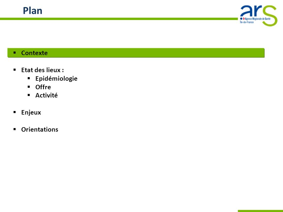 Plan Contexte Etat des lieux : Epidémiologie Offre Activité Enjeux Orientations