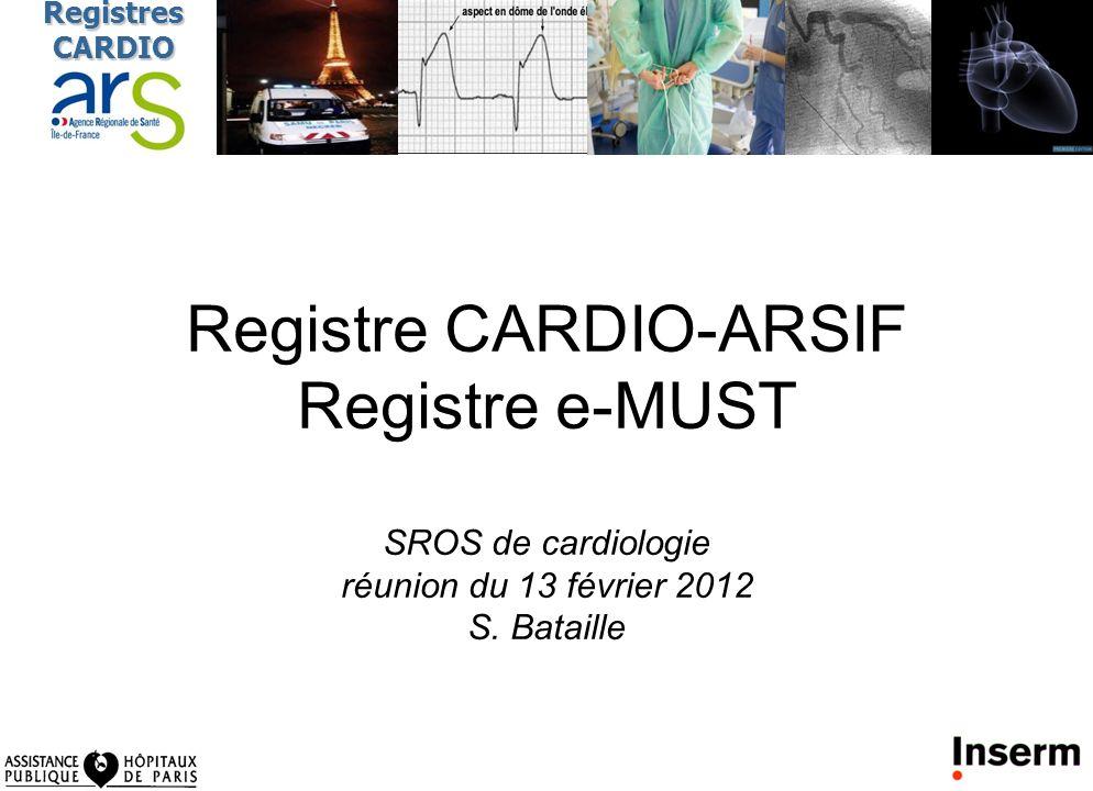 1 RegistresCARDIO Registre CARDIO-ARSIF Registre e-MUST SROS de cardiologie réunion du 13 février 2012 S. Bataille
