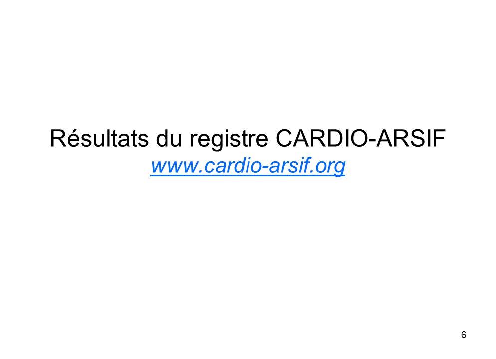 6 Résultats du registre CARDIO-ARSIF www.cardio-arsif.org