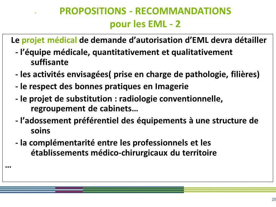 20 PROPOSITIONS - RECOMMANDATIONS pour les EML - 2 Le projet médical de demande dautorisation dEML devra détailler - léquipe médicale, quantitativemen